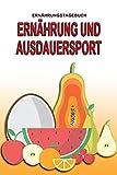 Ernährungstagebuch - Ernährung und Ausdauersport: Abnehmtagebuch zum Ausfüllen | Für alle Ernährungsformen | Motivationssprüche | Habit-Tracker für Schlaf und Wasser | Tagebuch