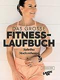 Das große Fitness-Laufbuch von Sabrina Mockenhaupt: Motivation, Gesundheit, Training, Ernährung, Wettkampf & Equipment