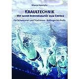 Kraultechnik - Mit mehr Individualität zum Erfolg: Für Schwimmer und Triathleten - Anfänger bis Profis