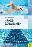 Kraulschwimmen: Erlernen - verbessern - trainieren