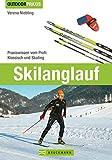 Skilanglauf: Praxiswissen vom Profi - Klassisch und Skating (Outdoor Praxis)