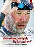 Vieles scheint unmöglich, bis du es schaffst!: Triathlon-Weltrekord in 45 Tagen